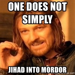 One Does Not Simply - one does not simply                      Jihad into mordor
