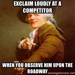 Joseph Ducreux - Exclaim loudly at a competitor when you observe him upon the roadway