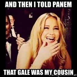 Laughing Lawrence - And then i told Panem That gale Was my cousin