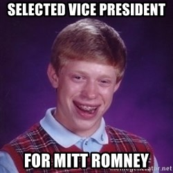 Bad Luck Brian - selected vice president for mitt romney