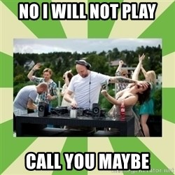 Angry DJ - NO I will not Play Call you maybe