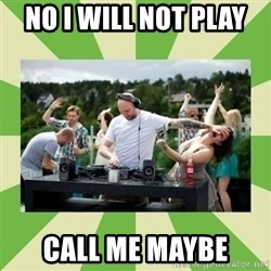 Angry DJ - No i will not play  Call me maybe