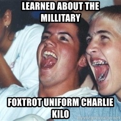Immature high schoolers - learned about the millitary foxtrot uniform charlie kilo