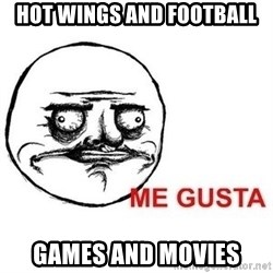 Me Gusta - hot wings and football Games and movies
