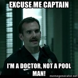 Cutty the Cop - excuse me captain i'm a doctor, not a pool man!
