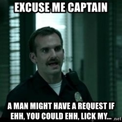 Cutty the Cop - excuse me captain a man might have a request if ehh, you could ehh, lick my...