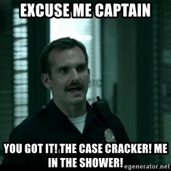 Cutty the Cop - excuse me captain you got it! the case cracker! me in the shower!