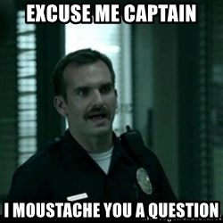 Cutty the Cop - excuse me captain i moustache you a question