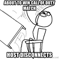 Desk Flip Rage Guy - about to win call of duty match host disconnects