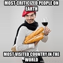 scumbag french - most criticized people on earth most visited country in the world