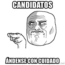 i'm watching you meme - candidatos ándense con cuidado