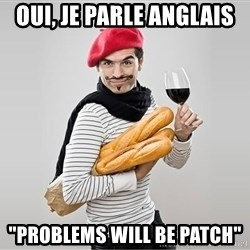 "scumbag french - OUI, je parle anglais ""Problems will be patch"""