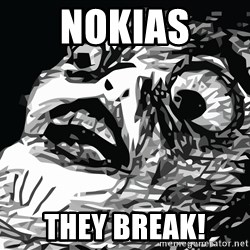 shocked - Nokias They break!