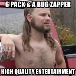 Stereotypical Redneck - 6 pack & a bug zapper high quality entertainment