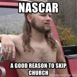 Stereotypical Redneck - nascar a good reason to skip church