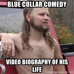 Stereotypical Redneck - blue collar comedy video biography of his life