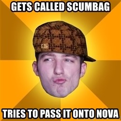 Scumbag Kootra Newest - gets called scumbag tries to pass it onto nova