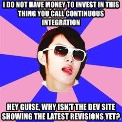Kim Hee Chul - i do not have money to invest in this thing you call continuous integration hey guise, why isn't the dev site showing the latest revisions yet?