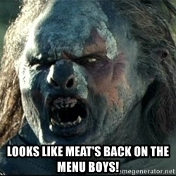 Uruk hai - Looks like meat's back on the menu boys!