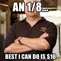 Rick Harrison - an 1/8... best i can do is $10