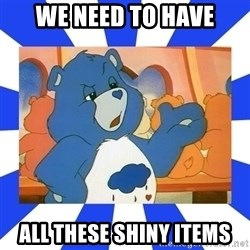 Care Bear - We need to have All these shiny items