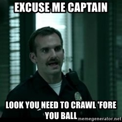 Cutty the Cop - Excuse me Captain Look you need to crawl 'fore you ball