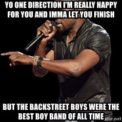 Kanye West - Yo one direction I'm really happy for you and IMMA let you finish But the backstreet boys were the best boy band of all time