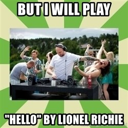 "Angry DJ - But I will play ""hello"" By Lionel Richie"
