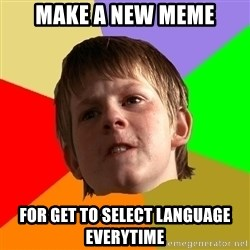 Angry School Boy - Make a new meme for get to select language everytime