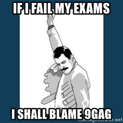 Freddy Mercury - If i fail my exams i shall blame 9gag