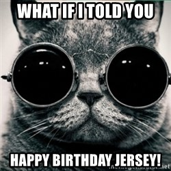 Morpheus Cat - What if I told you Happy birthday Jersey!