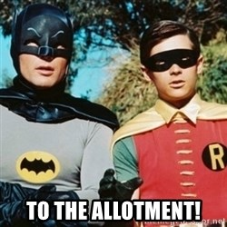 Batman and robin -  to the allotment!