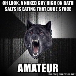 Insanity Wolf - oh look, a naked guy high on bath salts is eating that dude's face amateur