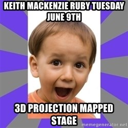 Excited - Keith Mackenzie ruby tuesday june 9th 3d projection mapped stage