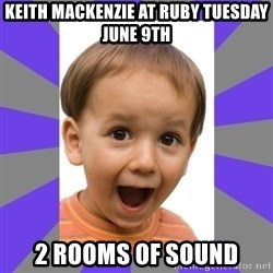 Excited - Keith mackenzie at ruby tuesday june 9th 2 rooms of sound