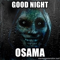 Real Horrifying House Guest - good NIGHT OSAMA