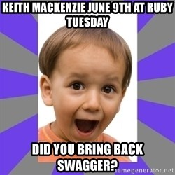 Excited - Keith mackenzie june 9th at ruby tuesday did you bring back swagger?