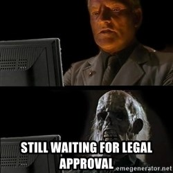 Waiting For - still WAITING FOR LEGAL approval