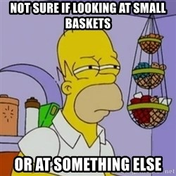 Simpsons' Homer - Not sure if looking at small baskets or at something else