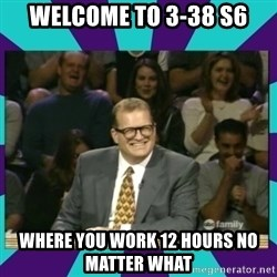 Drew Carey Whose line - Welcome to 3-38 S6 Where you work 12 hours no matter what