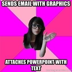 Idiot Nerdgirl - sends email with graphics attaches powerpoint with text