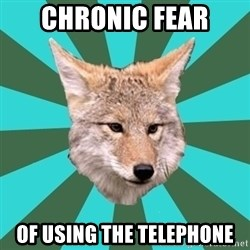 AvPD Coyote - chronic fear of using the telephone