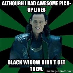 God Loki - although i had awesome pick-up lines black widow didn't get them.