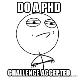 Challenge Accepted - Do a phd challenge accepted