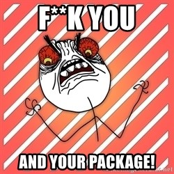 iHate - F**K YOU AND your package!