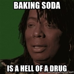 Rick James - Baking Soda is a hell of a drug
