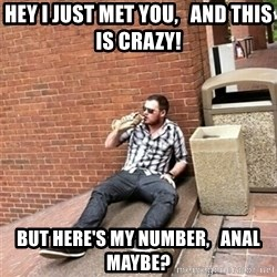 Drunk Denys - hey I just met you,   and this is crazy! But here's my number,   anal maybe?