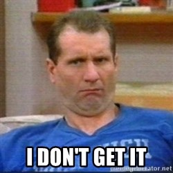 Al Bundy - I Don't get it