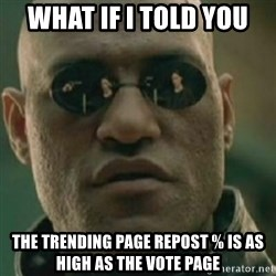 Nikko Morpheus - What if i told you the trending page repost % is as high as the vote page