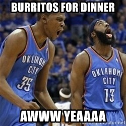 Kd & James Harden - burritos for dinner Awww yeaaaa